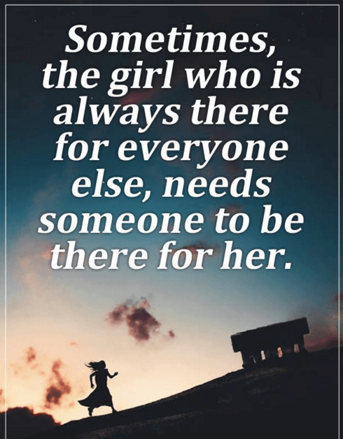 Sometimes the girl who is always there for everyone else, needs someone to be there for her