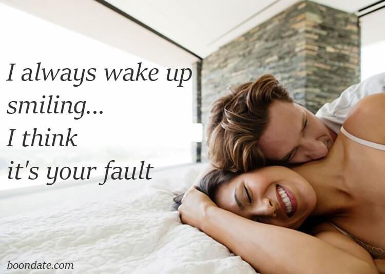 I always wake up smiling... I think it's your fault