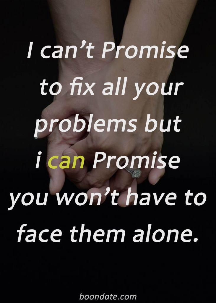 I can't Promise to fix all your problems but i can Promise you won't have to face them alone.