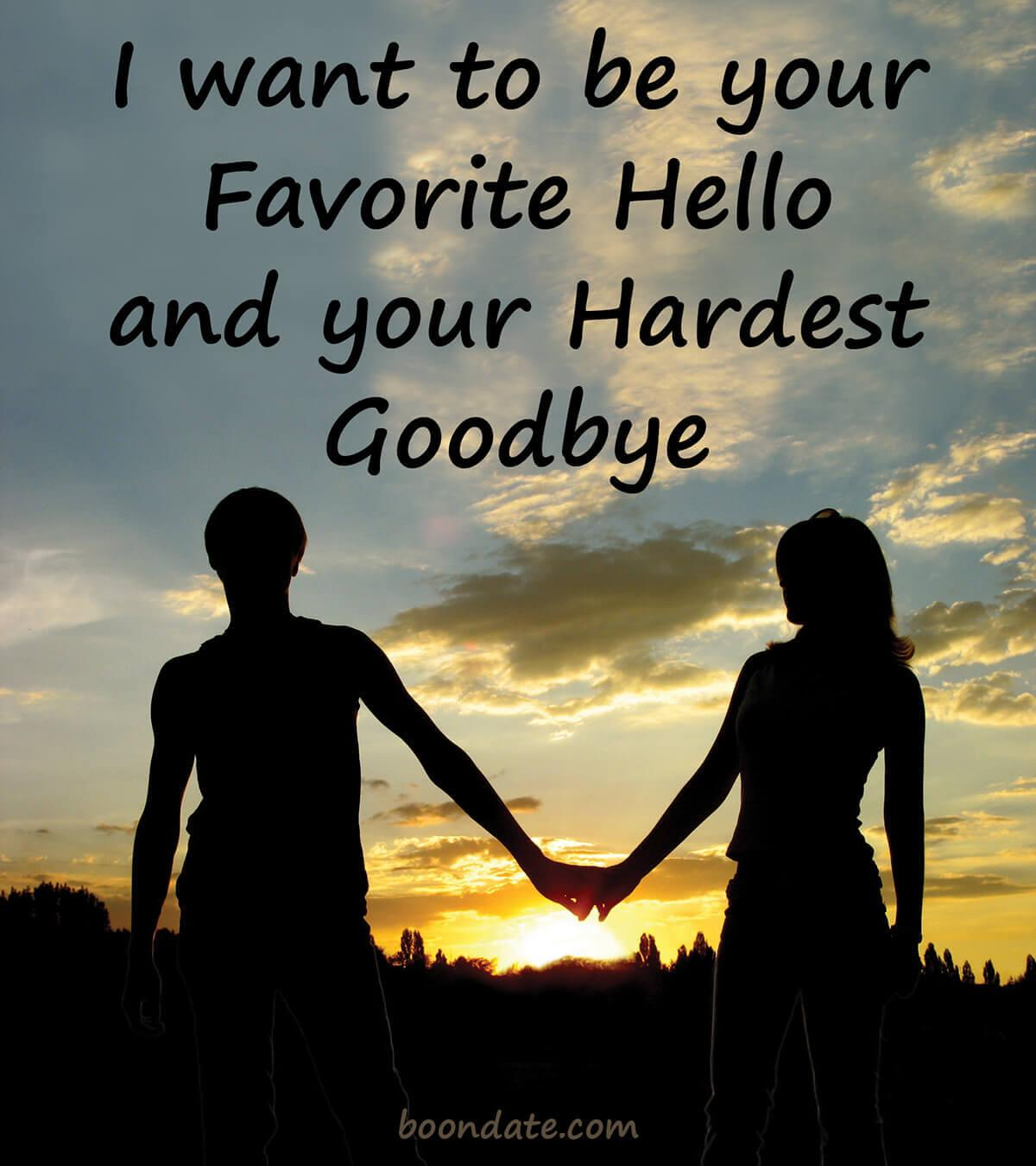 I Want To Be Your Favorite Hello And Your Hardest Goodbye Love Quotes