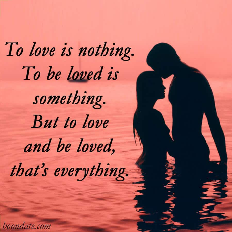 3934d075c To love is nothing To be loved is something but to love and be loved that's