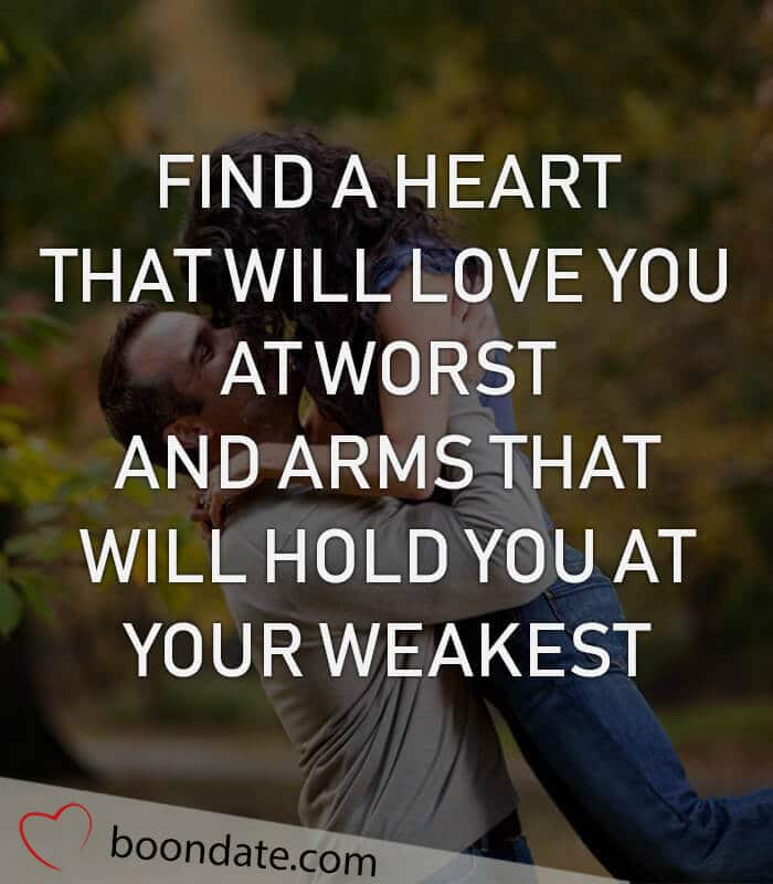 Find a heart that will love you at worst and arms that will hold you at your weakest