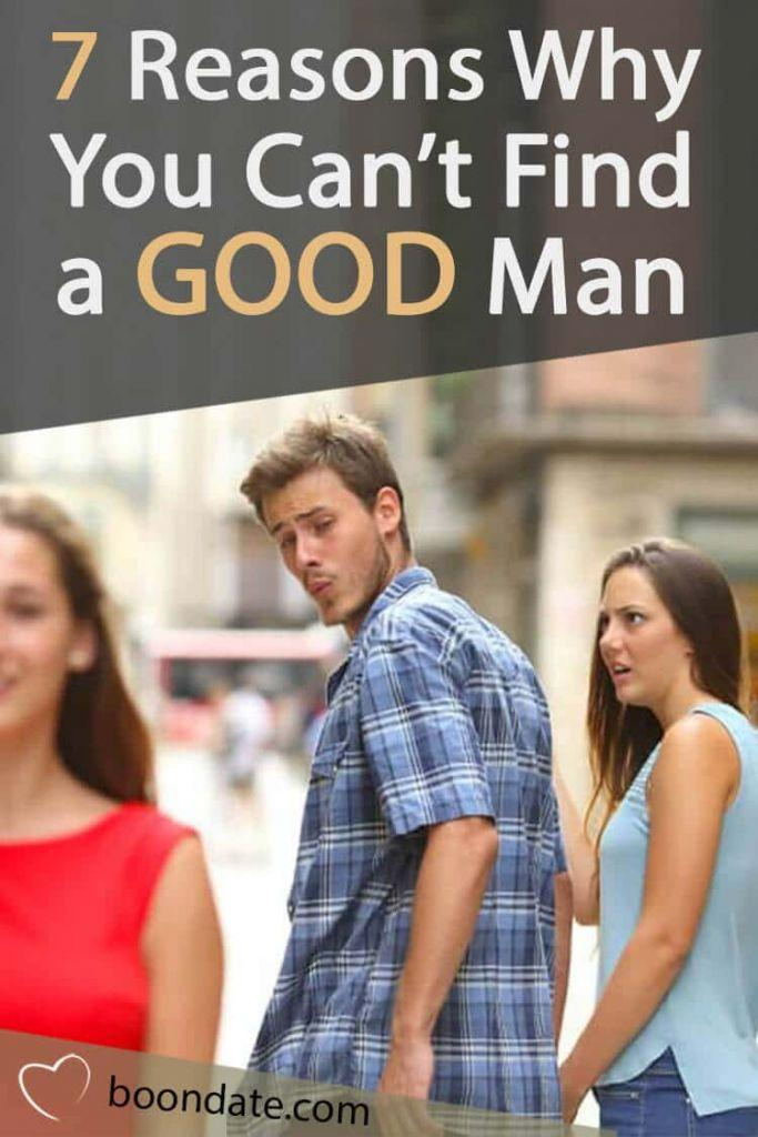 7 reasons why you can't find a good man