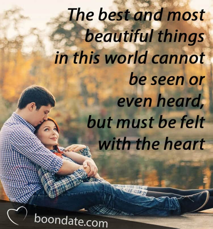 The best and most beautiful things in this world cannot be seen or even heard, but must be felt with the heart.