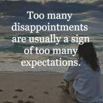 too many disappointments are usually a sign of too many expectations