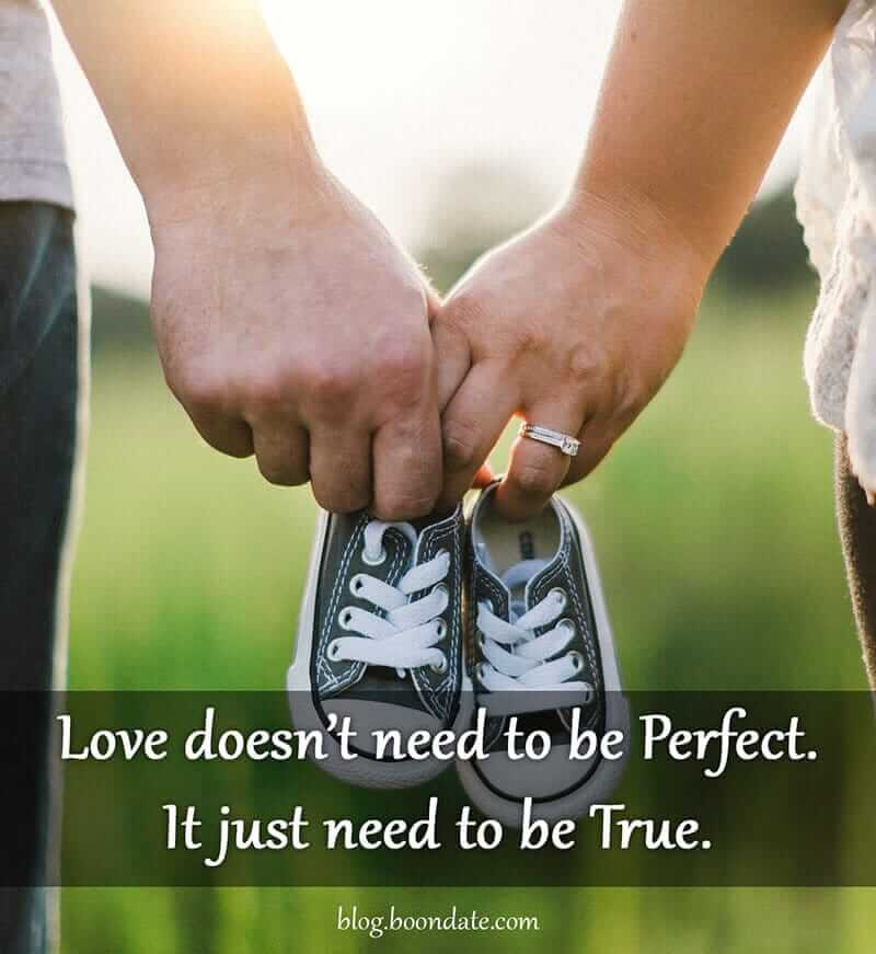 Love doesn't need to be Perfect. It just need to be True.
